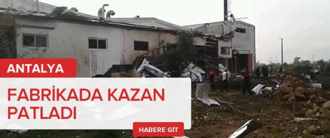 Antalya'da fabrikada kazan patladı