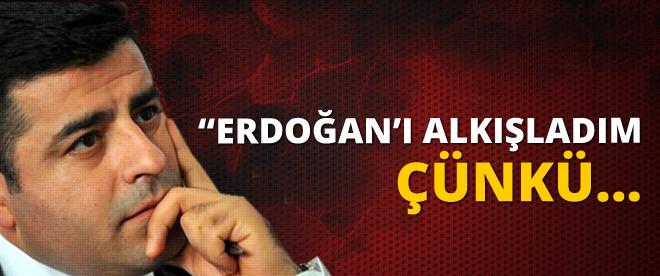 Selahattin Demirtaş: Erdoğan'ı alkışladım çünkü...