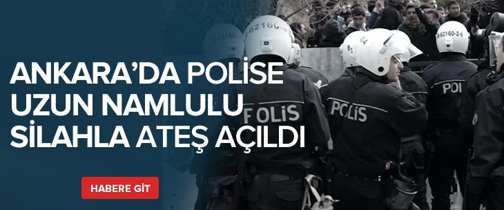 Ankara'da polise uzun namlulu silahla ateş açıldı